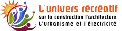 L'univers Récréatif sur la construction, l'architecture, l'urbanisme et l'électricité